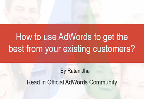 How to use AdWords to get the best from your exist... - AdWords Community   SEO (Search Engine Optimization)   Scoop.it