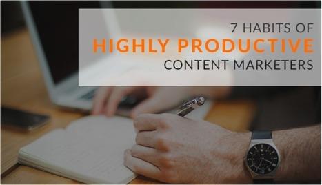 7 Habits Of Super Productive Content Marketing Pros | MarketingHits | Scoop.it