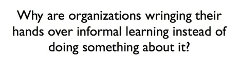 Internet Time Blog : Why isn't L&D embracing informal learning? | Corporate Learning & Development | Scoop.it