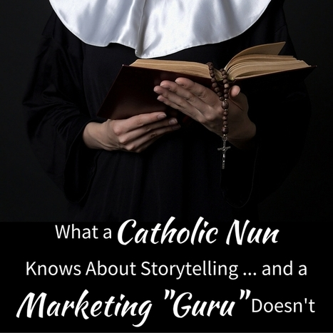 "Content Marketing Podcast: What a Catholic Nun Knows About Storytelling … and a Marketing ""Guru"" Doesn't 