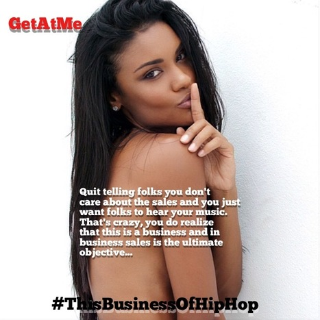 GetAtMe ThisBusinessOfHipHop Quit telling folks sales dont matter... #ItsAboutTheMusic | GetAtMe | Scoop.it