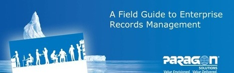 A Field Guide to Enterprise Records Management | Paragon Solutions | Scoop.it