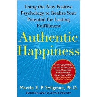 a review of Authentic Happiness: Using the New Positive Psychology to Realize Your Potential for Lasting Fulfillment | Positive futures | Scoop.it