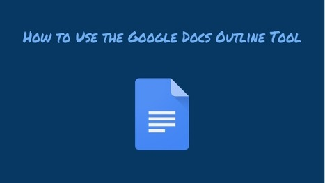 How to Use the Google Docs Outline Tool - The Gooru | eLearning, Blended Learning and Mobile Learning | Scoop.it