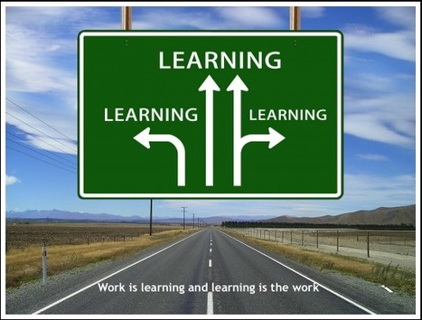 Work is Learning and Learning is the Work | Corporate Culture and OD | Scoop.it