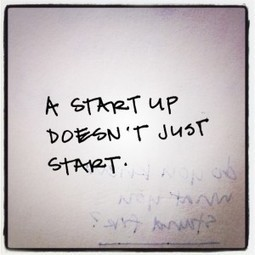 """A Startup Doesn't Just Start."" 