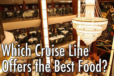 Which Cruise Line Offers the Best Food?   All Things Wine and Food!   Scoop.it