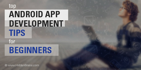 Top Android App Development Tips for Beginners | ifabworld | Scoop.it