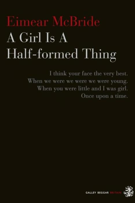 A Girl Is A Half-Formed Thing, by Eimear McBride | The Irish Literary Times | Scoop.it