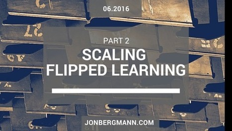 Scaling Flipped Learning: Part 2 | Edulateral | Scoop.it