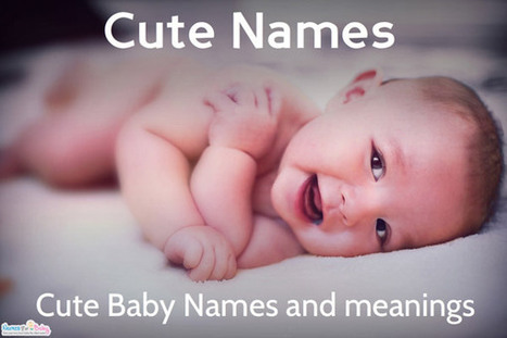 Cute Names for baby, Cute boys Names and Cute Girls Names | The Name Meaning & Baby World | Scoop.it
