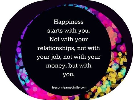 Happiness Starts With You, Not With Your Relationships… | Life @ Work | Scoop.it