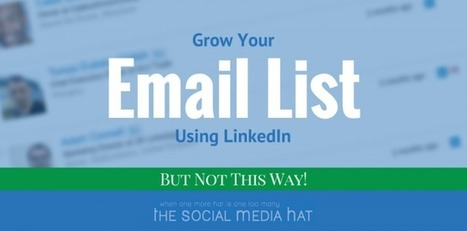 You Can Grow Your Email List Using LinkedIn, But Not This Way! | Curating Information | Scoop.it