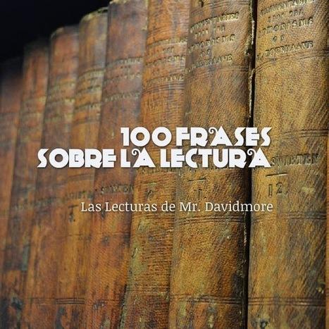 100 Frases sobre la lectura | Las Lecturas de Mr. Davidmore | Formar lectores en un mundo visual | Scoop.it