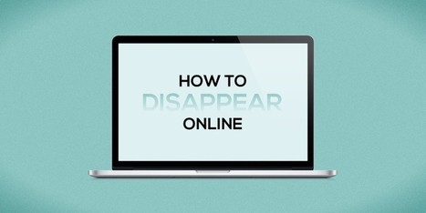 How To Make Yourself Disappear Online Completely | Bloggsnappat | Scoop.it