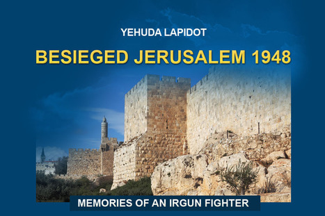 BESIEGED - Jerusalem 1948 \ Yehuda Lapidot | 1948 Israel War of Independence | Scoop.it