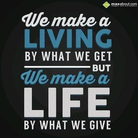 We make a living by what we get, But we make a life by what we give. | Maxabout SMS & Greetings | Scoop.it