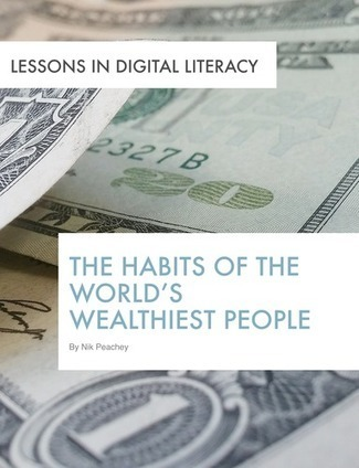 The Habits of the World's Wealthiest People - Lessons in Digital Literacy | Technology Integration | Scoop.it