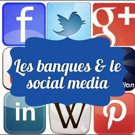 Les médias sociaux au service des banques | Réseaux sociaux et Curation | Scoop.it