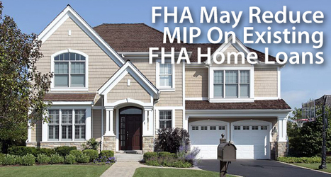 Will The FHA Reduce Mortgage Insurance Premiums (MIP) For New And ... - The Mortgage Reports | Mortgages | Scoop.it