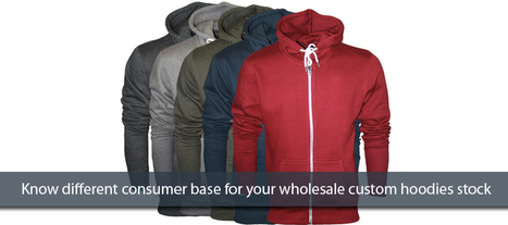 Know Different Consumer Base for your Wholesale Custom Hoodies Stock - ASG Sports | Online Sports Clothing | Scoop.it