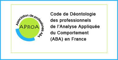 Code de déontologie des professionnels de l'Analyse Appliquée du Comportement en France – association de professionnels ABA en France (doc pdf) | Autisme actu | Scoop.it