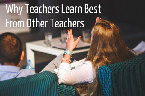 5 Reasons Why Teachers Learn Best From Other Teachers - A.J. Juliani | New Learning - Ny læring | Scoop.it