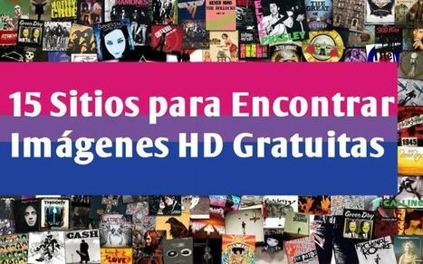 15 Sitios para Encontrar Imágenes HD Gratuitas | Artículo | Educacion, ecologia y TIC | Scoop.it