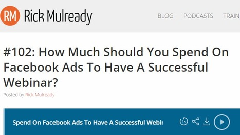 #102: How Much Should You Spend On Facebook Ads To Have A Successful Webinar? | RickMulready.com | Facebook for Business Marketing | Scoop.it