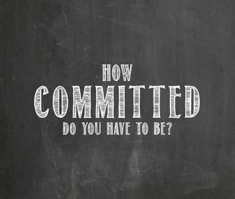 How committed do we need to be to succeed? | Surviving Leadership Chaos | Scoop.it