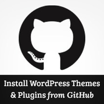How to Install WordPress Plugins and Themes from GitHub | WordPress | Scoop.it