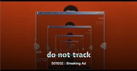Do Not Track - S01E02 - Breaking Ad / #cookie #privacy (English vostfr) | Digital #MediaArt(s) Numérique(s) | Scoop.it