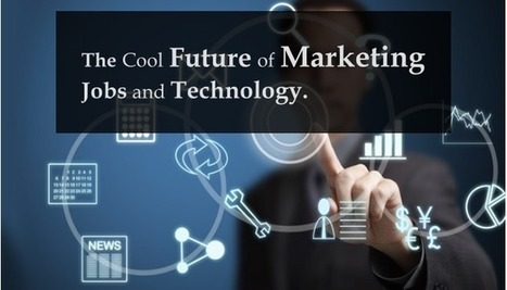 The Cool Future of Marketing Jobs & Technology | digital marketing strategy | Scoop.it