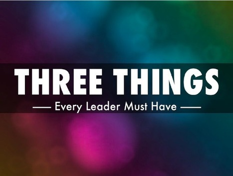 Three Things Every Leader Needs | Leadership to change our schools' cultures for the 21st Century | Scoop.it