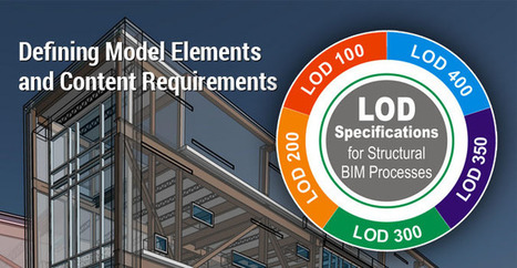 LOD Specifications for Structural BIM Processes: Defining Model Elements and Content Requirements   Architecture Engineering & Construction (AEC)   Scoop.it