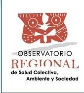 Observatorio Regional de Salud Colectiva, Ambiente y Sociedad | Manantial de Nubes | Promoción de la Salud y Medio Ambiente | Scoop.it