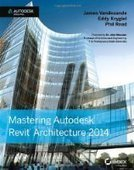 Mastering Autodesk Revit Architecture 2014 - Free eBook Share | Technology in Architecture | Scoop.it
