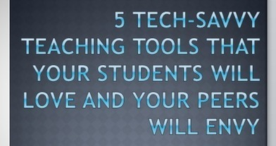 5 Tech Savvy Teaching Tools That Your Students Will Love and Your Peers Will Envy | learning21andbeyond | Scoop.it