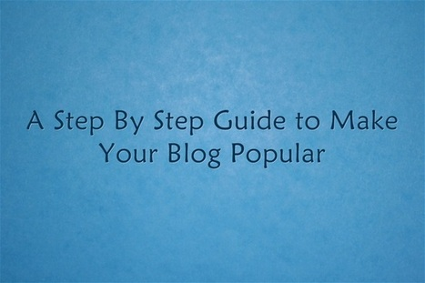 A Step By Step Guide to Make Your Blog Popular | Public Relations & Social Media Insight | Scoop.it
