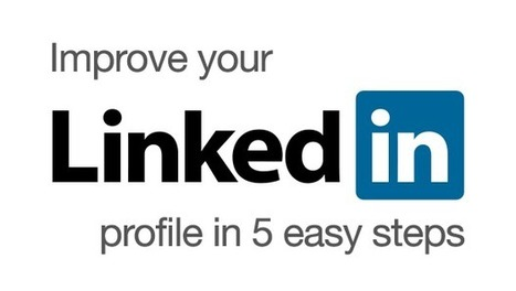 5 Easy Steps to Improve Your LinkedIn Profile | Local Social Mobile Marketing | Scoop.it