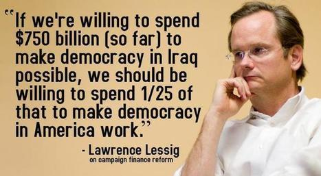 Lawrence Lessig quote about democracy in the U.S. | Election by Actual (Not Fictional) People | Scoop.it