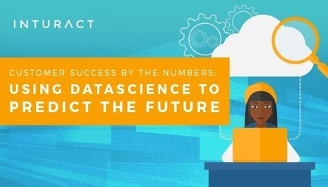 Customer Success by the Numbers: Using Data to Predict the Future | Online Marketing Resources | Scoop.it