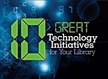 10 Great Technology Initiatives for Your Library | American Libraries Magazine | Libraries - widening the perspective | Scoop.it