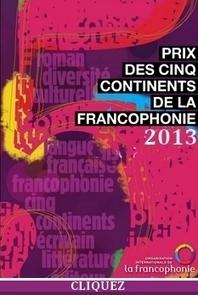 Prix des 5 continents de la Francophonie 2013 | Cultures francophones et langue française | Scoop.it