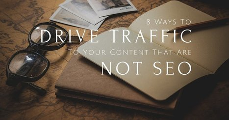 8 Ways To Drive Traffic To Your Content That Are Not SEO | Inbound and Content Marketing | Scoop.it