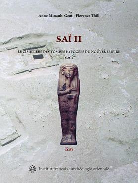 """""""Saï II. Le cimetière des tombes hypogées du Nouvel Empire"""", par Anne Minault-Gout, Florence Thill   Égypt-actus   Scoop.it"""