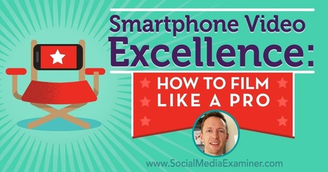 Smartphone Video Excellence: How to Film Like a Pro : Social Media Examiner | Extreme Social | Scoop.it