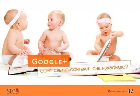 Come creare contenuti che funzionano su GooglePlus | Content & Online Marketing | Scoop.it