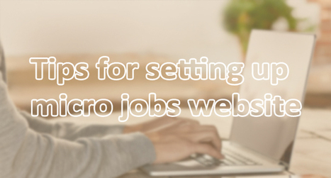 Tips for setting up micro jobs website | Technology and Marketing | Scoop.it