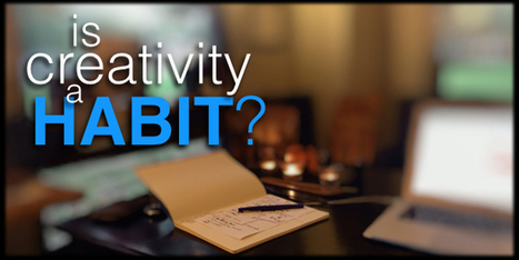 Creativity Habit or Addiction? 8 Habits of Highly Creative People | Personal Branding Using Scoopit | Scoop.it